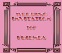 Wedding Invitations Quotes For Friends Selecting Right Message In Wedding Invitation Wording For Friends