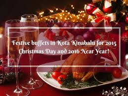 festive buffets in kota kinabalu for 2015 christmas day and 2016