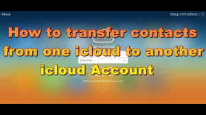 how to transfer contacts from one icloud to another icloud account