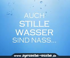 wasser sprüche auch stille wasser sind nass sprüche suche wasser und suche