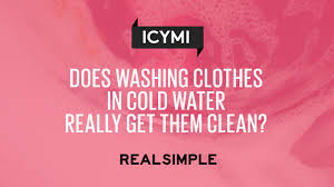 ask real simple does washing clothes in cold water really get