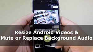 resize photo android how to resize android and mute or replace background sound