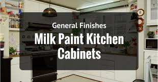 why is general finishes milk paint kitchen cabinets a popular choice