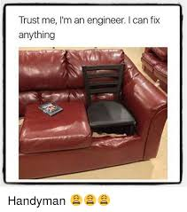 Handyman Meme - trust me i m an engineer l can fix anything handyman meme