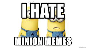 Minion Meme Generator - i hate minion memes innocent minions meme generator