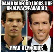 Sam Bradford Memes - nfl quarterback sam bradford and ryan reynolds paranoid comparison