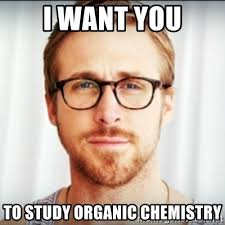 Organic Chemistry Meme - i want you to study organic chemistry ryan gosling hey girl 3