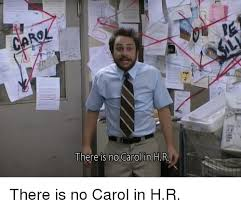Hr Memes - there is no carol in h there is no carol in hr meme on sizzle