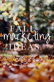 fall marketing ideas it s not late hewstan small