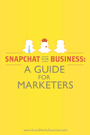 snapchat for business a guide for marketers social media examiner