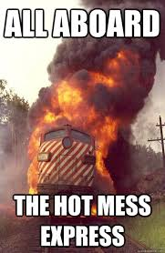 Hot Mess Meme - all aboard the hot mess express angry train quickmeme