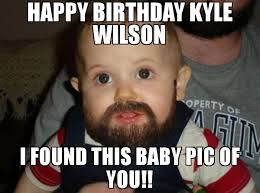 Wilson Meme - happy birthday kyle wilson i found this baby pic of you meme