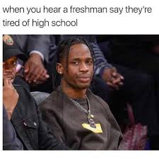 High School Freshman Memes - dopl3r com memes when you hear a freshman say theyre tired of