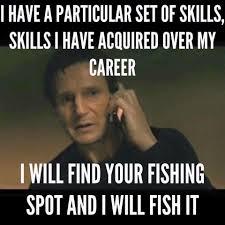 Taken Meme - 15 hilarious and true fishing memes to kickstart your season