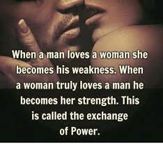 Memes On Love - when a man loves a woman she becomes his weakness when a woman truly