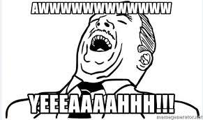 Aww Yeah Meme Generator - awwwwwwwwwwww yeeeaaaahhh awww yeah raw meme generator