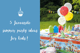 party ideas 5 favourite summer party ideas for kids party pieces