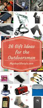 gift ideas for outdoorsmen these are great gift ideas for the outdoorsman who to c