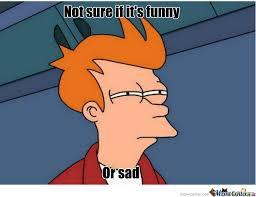Funny Sad Meme - funny or sad by houdini meme center