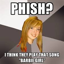 Phish Memes - phish i think they play that song barbie girl create meme