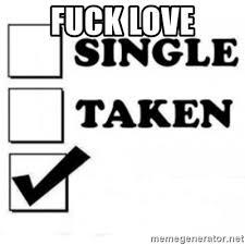 Fuck Love Memes - fuck love single taken checkbox meme generator