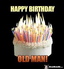 Happy Birthday Old Man Meme - funny happy birthday greetings happy birthday humor hilarious b