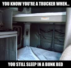 Big Truck Meme - you know you re a trucker if you still sleep in a bunk bed