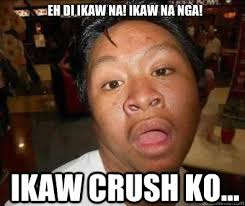 Ikaw Na Meme - eh di ikaw na ikaw na nga ikaw crush ko nganga pinoy memes