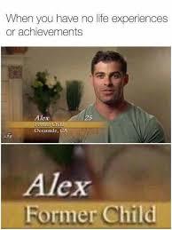 Now Your Meme - when you have no life experiences or achievements internet meme