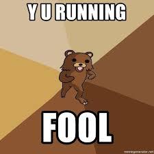 y u running fool pedo bear from beyond meme generator