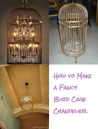 How To Make A Birdcage Chandelier To Make A Fancy Bird Cage Chandelier