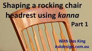 A Rocking Chair Shaping A Rocking Chair Headrest Using Kanna Part 1 Youtube