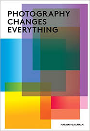 photography changes everything marvin heiferman merry a foresta