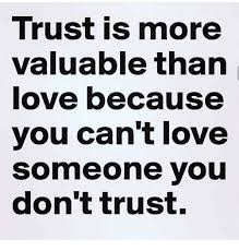 Trust Memes - trust is more valuable than love because you can t love someone