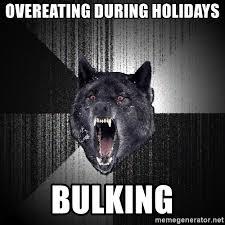 Overeating Meme - overeating during holidays bulking insanity wolf meme generator