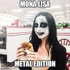 Black Metal Meme Generator - nice black metal meme generator metal mona lisa imgflip kayak