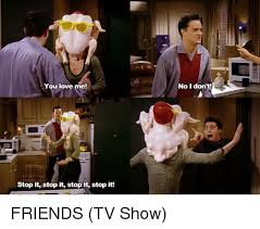 Friends Tv Show Memes - you love me stop it stop it stop it stop it no i don t friends tv