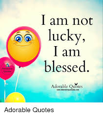 Awesome Meme Quotes - awesome quotes i am not lucky i am blessed adorable quotes