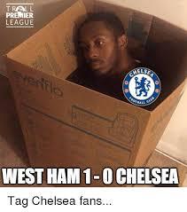 Chelsea Meme - trall premier league melse tball west ham 1 0 chelsea tag chelsea