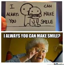 You Make Me Smile Meme - i always you can make smile by swayingmushroom meme center