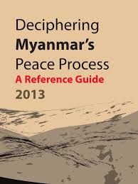 deciphering myanmar u0027s peace process a reference guide 2013 engl