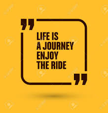 quote about life enjoy quotes life is a journey life u0027s a journey not a destination