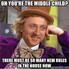 Middle Child Meme - oh you re the middle child there must be so many new rules in the