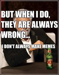 Make Dos Equis Meme - i don t always make memes but when i do they are always wrong
