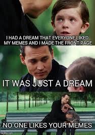 I Had A Dream Meme - finding neverland meme imgflip