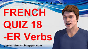 french quiz 18 test french er verbs conjugation present tense