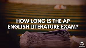 how long is the ap english literature exam tips to manage your