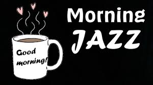 morning jazz amazing coffee for happy and positive energy