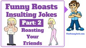 funny roasting u0026 insulting jokes part 2 roast u0026 insult jokes for