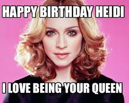 Queen Meme Generator - meme creator happy birthday heidi i love being your queen meme